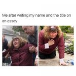 Me_After_Writing_Name_Title_Essay_Funny_Meme.jpg