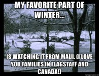 my-favorite-part-of-winter-is-watching-it-from-maui-i-love-you-families-in-flagstaff-and-canada.jpg